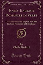 Early English Romances in Verse: Done Into Modern English by Edith Rickert; Romances of Friendship (Classic Reprint)