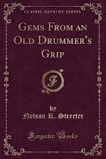 Gems from an Old Drummer's Grip (Classic Reprint)