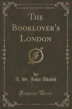 The Booklover's London (Classic Reprint) af A. St. John Adcock
