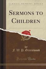 Sermons to Children (Classic Reprint)