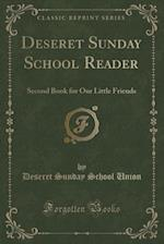 Deseret Sunday School Reader: Second Book for Our Little Friends (Classic Reprint) af Deseret Sunday School Union