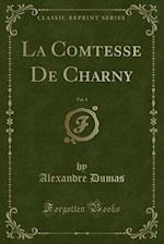 La Comtesse De Charny, Vol. 4 (Classic Reprint)