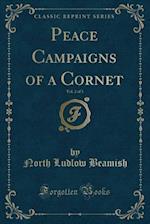 Peace Campaigns of a Cornet, Vol. 2 of 3 (Classic Reprint)