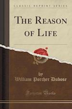 The Reason of Life (Classic Reprint)