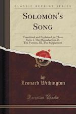 Solomon's Song: Translated and Explained, in Three Parts, I. The Manuduction, II. The Version, III. The Supplement (Classic Reprint)