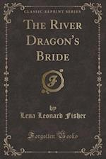 The River Dragon's Bride (Classic Reprint) af Lena Leonard Fisher