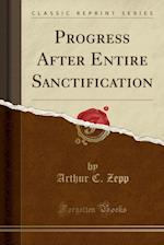 Progress After Entire Sanctification (Classic Reprint) af Arthur C. Zepp
