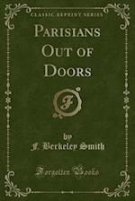 Parisians Out of Doors (Classic Reprint)
