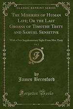 The Miseries of Human Life; Or the Last Groans of Timothy Testy and Samuel Sensitive, Vol. 2: With a Few Supplementary Sighs From Mrs. Testy (Classic af James Beresford