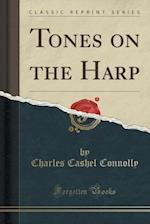 Tones on the Harp (Classic Reprint) af Charles Cashel Connolly