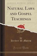 Natural Laws and Gospel Teachings (Classic Reprint) af Herbert W. Morris