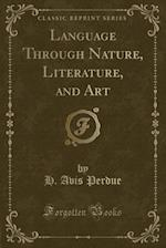 Language Through Nature, Literature, and Art (Classic Reprint)