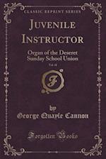 Juvenile Instructor, Vol. 41: Organ of the Deseret Sunday School Union (Classic Reprint)