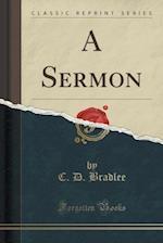 A Sermon (Classic Reprint) af C. D. Bradlee