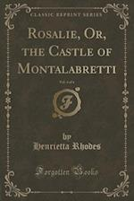 Rosalie, Or, the Castle of Montalabretti, Vol. 4 of 4 (Classic Reprint) af Henrietta Rhodes