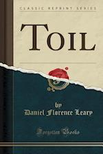 Toil (Classic Reprint) af Daniel Florence Leary