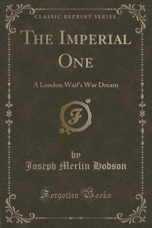 The Imperial One: A London Waif's War Dream (Classic Reprint)