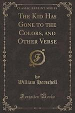 The Kid Has Gone to the Colors, and Other Verse (Classic Reprint)