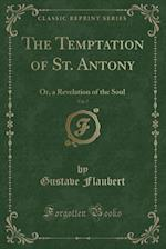 The Temptation of St. Antony, Vol. 7: Or, a Revelation of the Soul (Classic Reprint)
