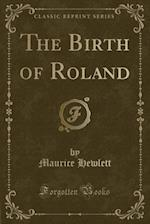 The Birth of Roland (Classic Reprint)