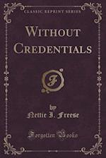 Without Credentials (Classic Reprint) af Nettie I. Freese