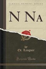 N Na (Classic Reprint) af Ed Langner