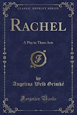 Rachel: A Play in Three Acts (Classic Reprint) af Angelina Weld Grimke