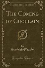 The Coming of Cuculain (Classic Reprint)