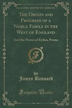 The Origin and Progress of a Noble Family in the West of England af James Bannard