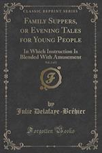 Family Suppers, or Evening Tales for Young People, Vol. 2 of 2: In Which Instruction Is Blended With Amusement (Classic Reprint) af Julie Delafaye-Brehier
