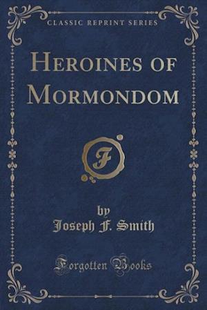Heroines of Mormondom (Classic Reprint)