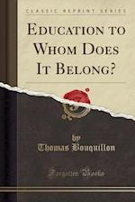 Education to Whom Does It Belong? (Classic Reprint)