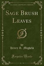 Sage Brush Leaves (Classic Reprint)