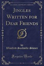 Jingles Written for Dear Friends (Classic Reprint) af Winifred Sackville Stoner