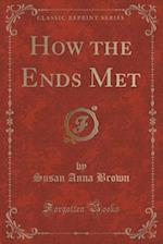 How the Ends Met (Classic Reprint) af Susan Anna Brown