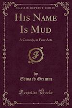 His Name Is Mud af Edward Grimm