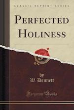 Perfected Holiness (Classic Reprint) af W. Dennett