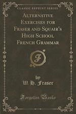Alternative Exercises for Fraser and Squair's High School French Grammar (Classic Reprint)