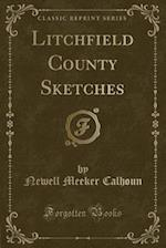 Litchfield County Sketches (Classic Reprint) af Newell Meeker Calhoun