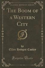 The Boom of a Western City (Classic Reprint)