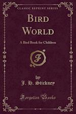 Bird World: A Bird Book for Children (Classic Reprint) af J. H. Stickney