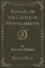 Rosalie, or the Castle of Montalabretti, Vol. 2 of 4 (Classic Reprint) af Henrietta Rhodes