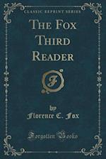 The Fox Third Reader (Classic Reprint) af Florence C. Fox