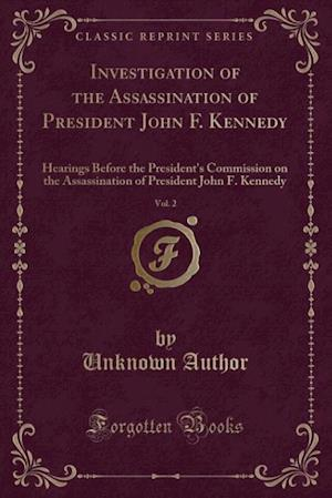Bog, hæftet Investigation of the Assassination of President John F. Kennedy, Vol. 2: Hearings Before the President's Commission on the Assassination of President af Unknown Author