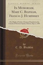 In Memoriam, Mary C. Bispham, Francis J. Humphrey af C. D. Bradlee