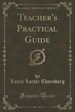 Teacher's Practical Guide (Classic Reprint) af Laura Loehle Thornburg