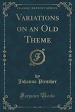 Variations on an Old Theme (Classic Reprint) af Johanna Pirscher