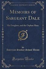 Memoirs of Sargeant Dale: His Daughter, and the Orphan Mary (Classic Reprint)
