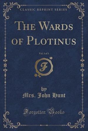 The Wards of Plotinus, Vol. 3 of 3 (Classic Reprint)
