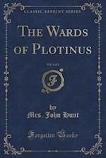The Wards of Plotinus, Vol. 3 of 3 (Classic Reprint) af Mrs. John Hunt